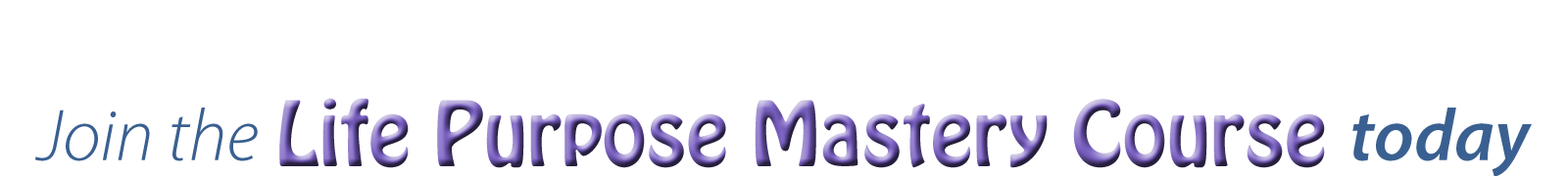 Join the Life Purpose Mastery Course today